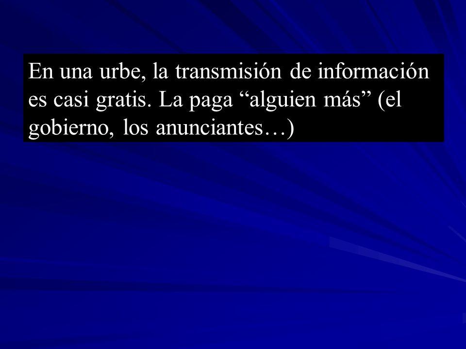 En una urbe, la transmisión de información es casi gratis. La paga alguien más (el gobierno, los anunciantes…)