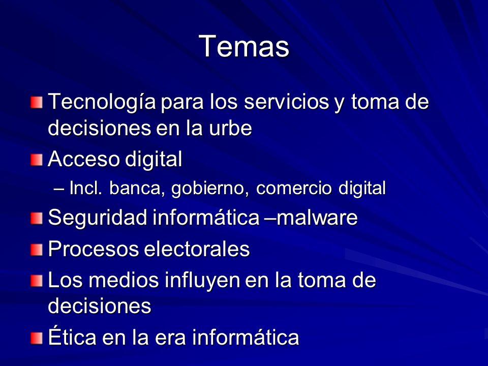 Temas Tecnología para los servicios y toma de decisiones en la urbe Acceso digital –Incl. banca, gobierno, comercio digital Seguridad informática –mal