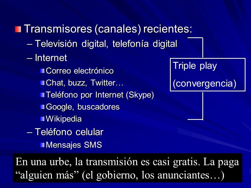Transmisores (canales) recientes: –Televisión digital, telefonía digital –Internet Correo electrónico Chat, buzz, Twitter… Teléfono por Internet (Skyp