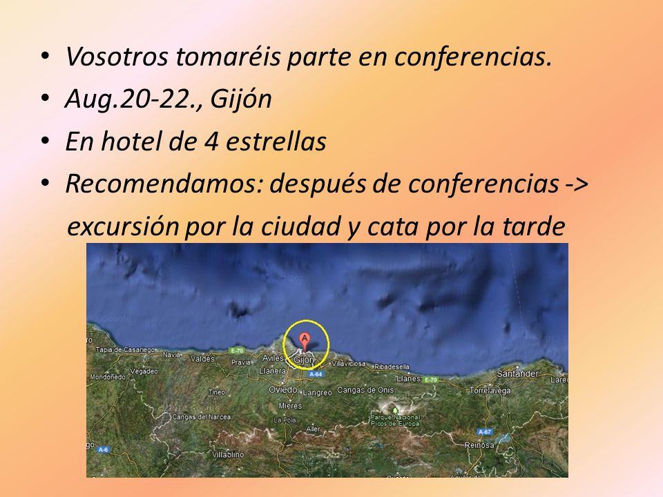 Vosotros tomaréis parte en conferencias. Aug.20-22., Gijón En hotel de 4 estrellas Recomendamos: después de conferencias -> excursión por la ciudad y