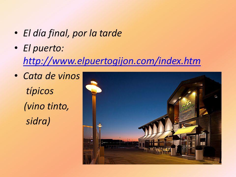 El día final, por la tarde El puerto: http://www.elpuertogijon.com/index.htm http://www.elpuertogijon.com/index.htm Cata de vinos típicos (vino tinto,