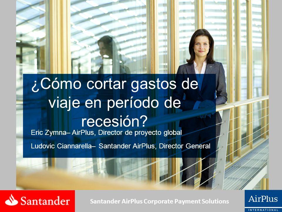 Santander AirPlus Corporate Payment Solutions S. 1 ¿Cómo cortar gastos de viaje en período de recesión? Eric Zymna– AirPlus, Director de proyecto glob