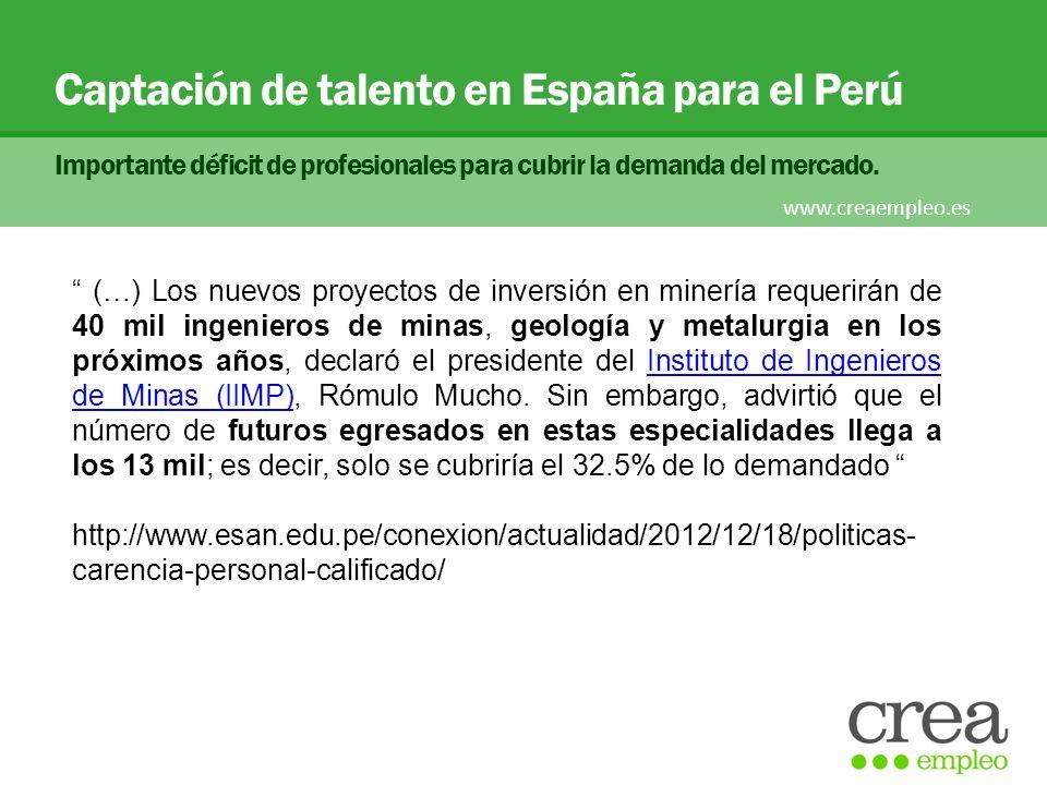 Captación de talento en España para el Perú Importante déficit de profesionales para cubrir la demanda del mercado. www.creaempleo.es (…) Los nuevos p