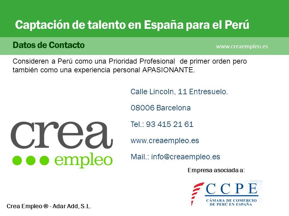 Captación de talento en España para el Perú Datos de Contacto www.creaempleo.es Calle Lincoln, 11 Entresuelo. 08006 Barcelona Tel.: 93 415 21 61 www.c