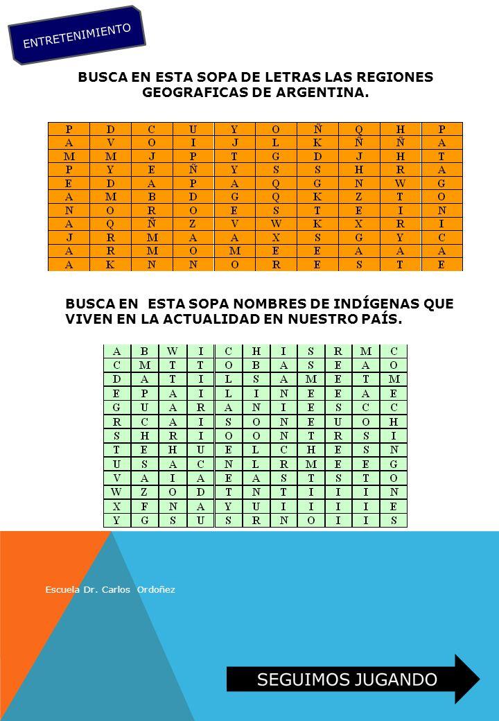 BUSCA EN ESTA SOPA DE LETRAS LAS REGIONES GEOGRAFICAS DE ARGENTINA. BUSCA EN ESTA SOPA NOMBRES DE INDÍGENAS QUE VIVEN EN LA ACTUALIDAD EN NUESTRO PAÍS