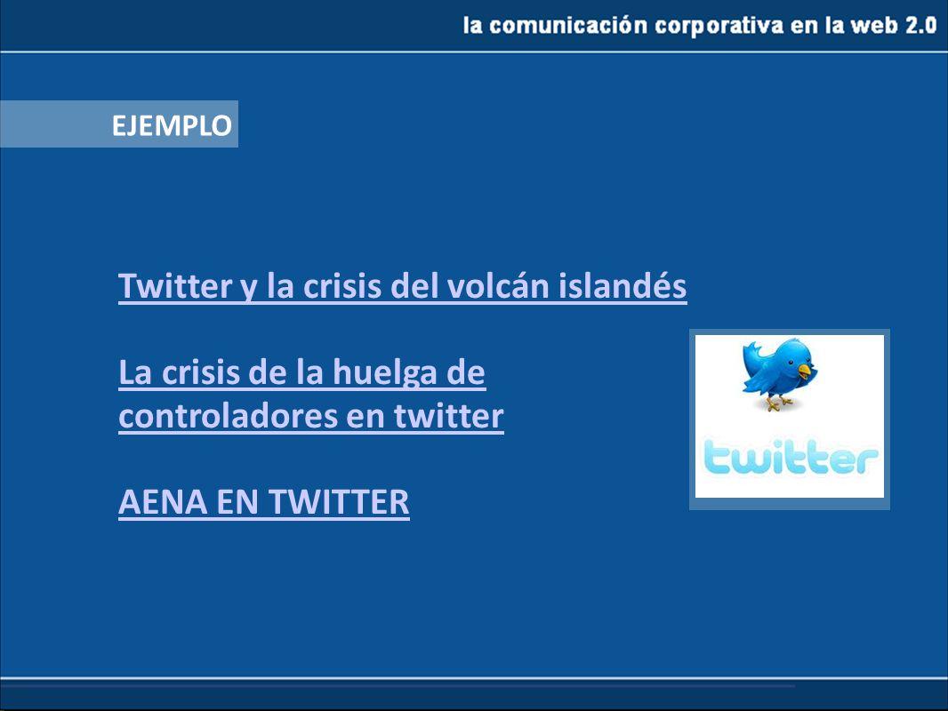 la comunicación corporativa en la web 2.0 EJEMPLO Twitter y la crisis del volcán islandés La crisis de la huelga de controladores en twitter AENA EN T