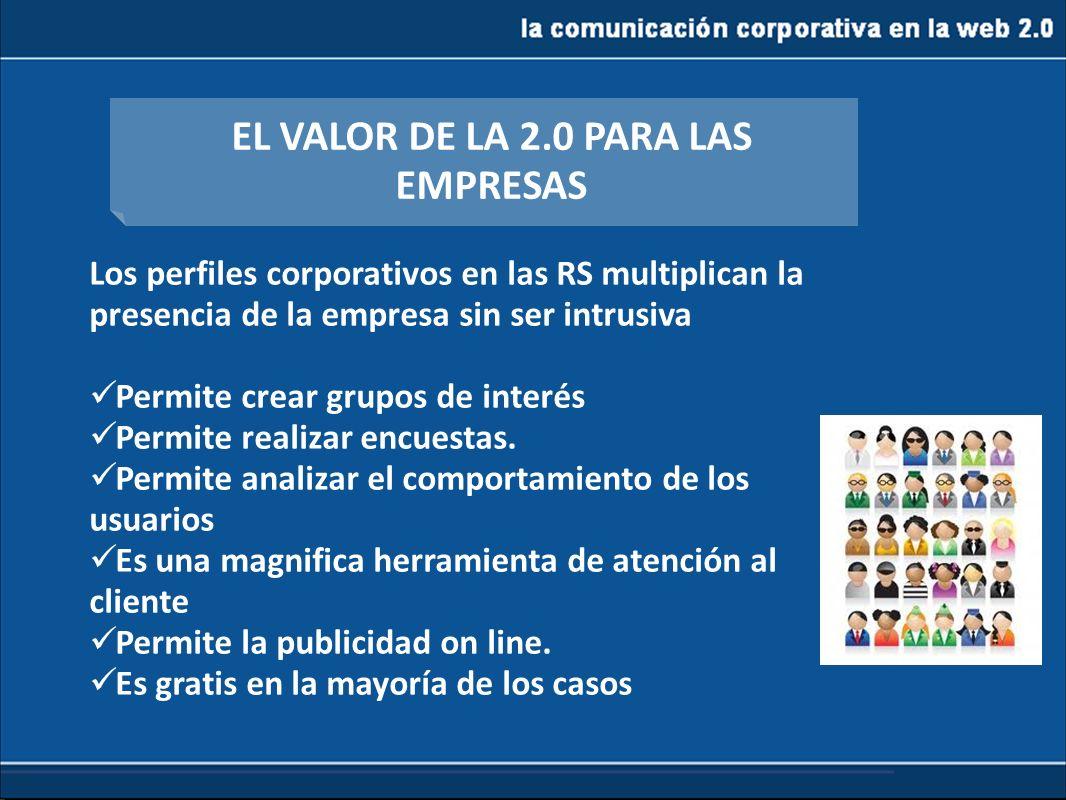 la comunicación corporativa en la web 2.0 Los perfiles corporativos en las RS multiplican la presencia de la empresa sin ser intrusiva Permite crear g