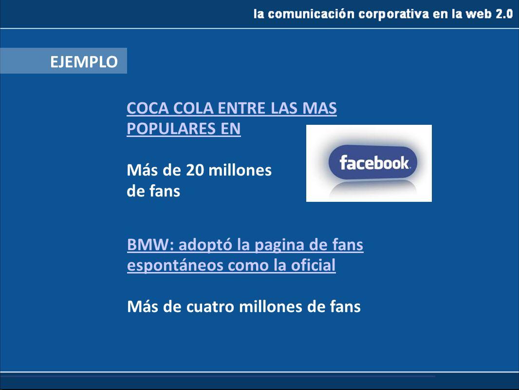 la comunicación corporativa en la web 2.0 EJEMPLO COCA COLA ENTRE LAS MAS POPULARES EN Más de 20 millones de fans BMW: adoptó la pagina de fans espont