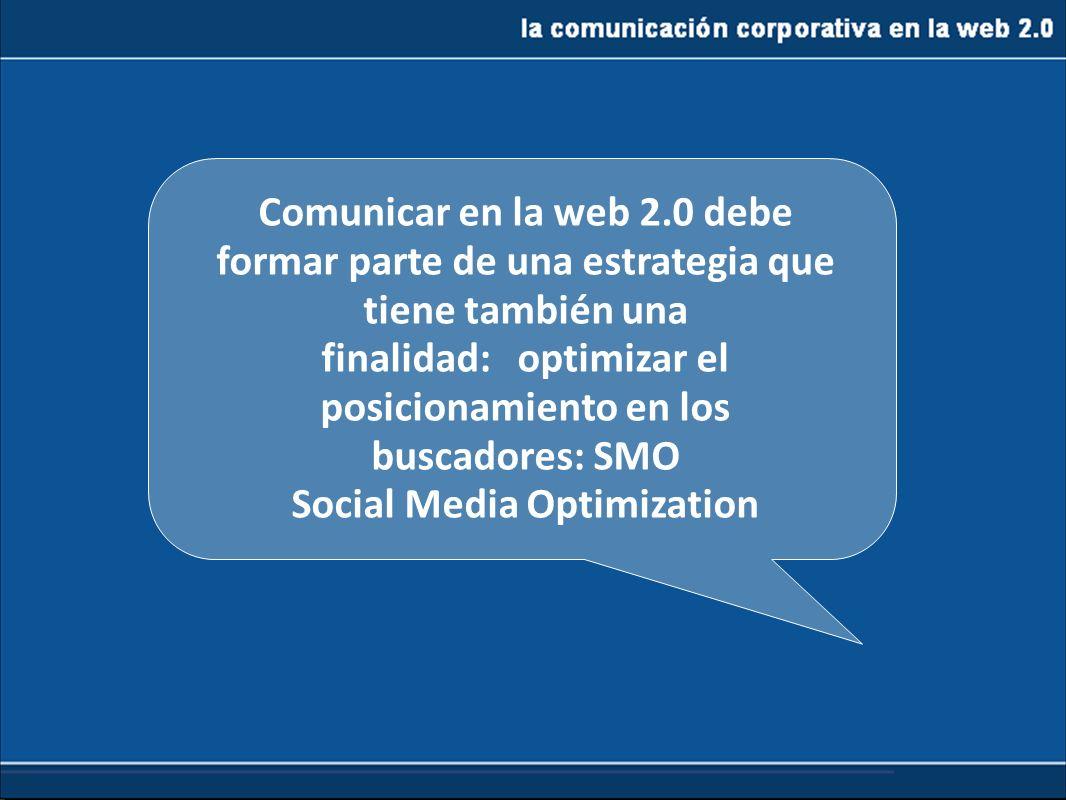 la comunicación corporativa en la web 2.0 Comunicar en la web 2.0 debe formar parte de una estrategia que tiene también una finalidad: optimizar el po
