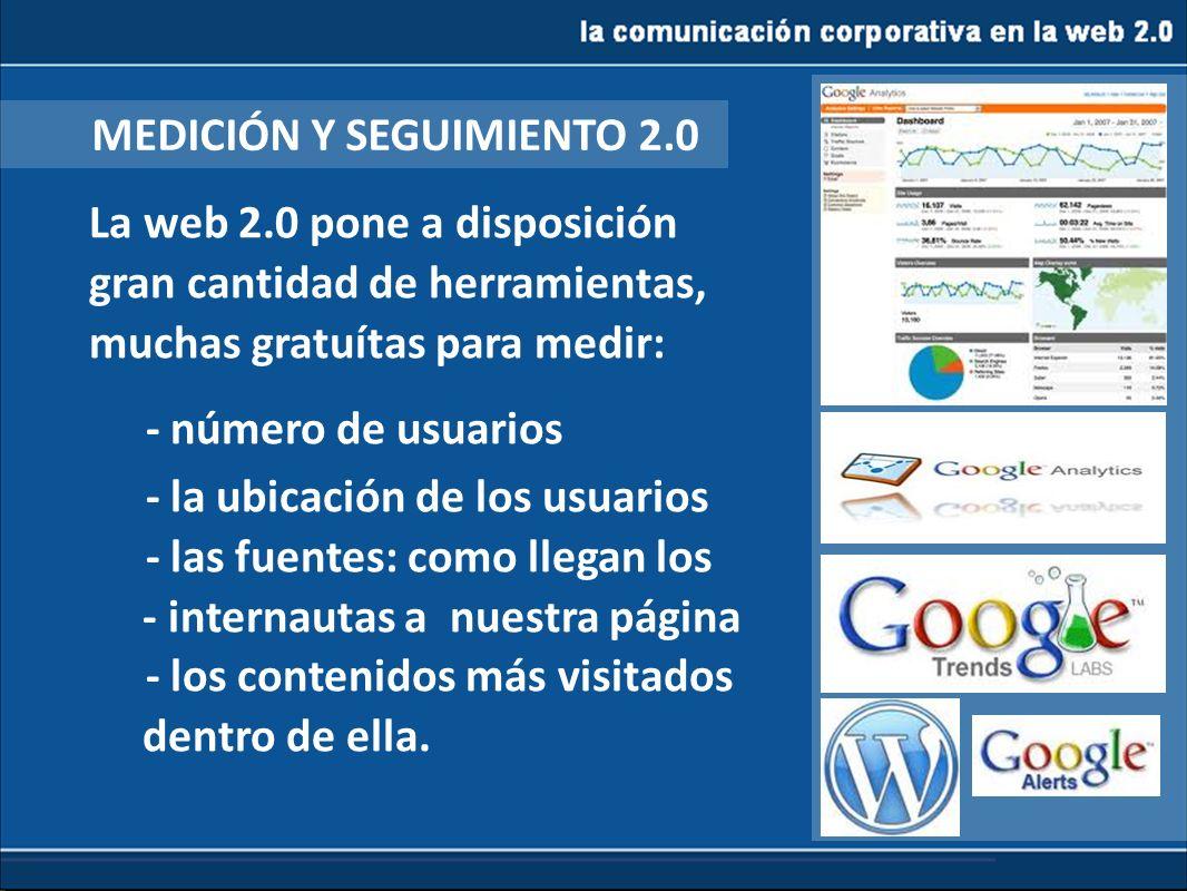la comunicación corporativa en la web 2.0 La web 2.0 pone a disposición gran cantidad de herramientas, muchas gratuítas para medir: - número de usuari