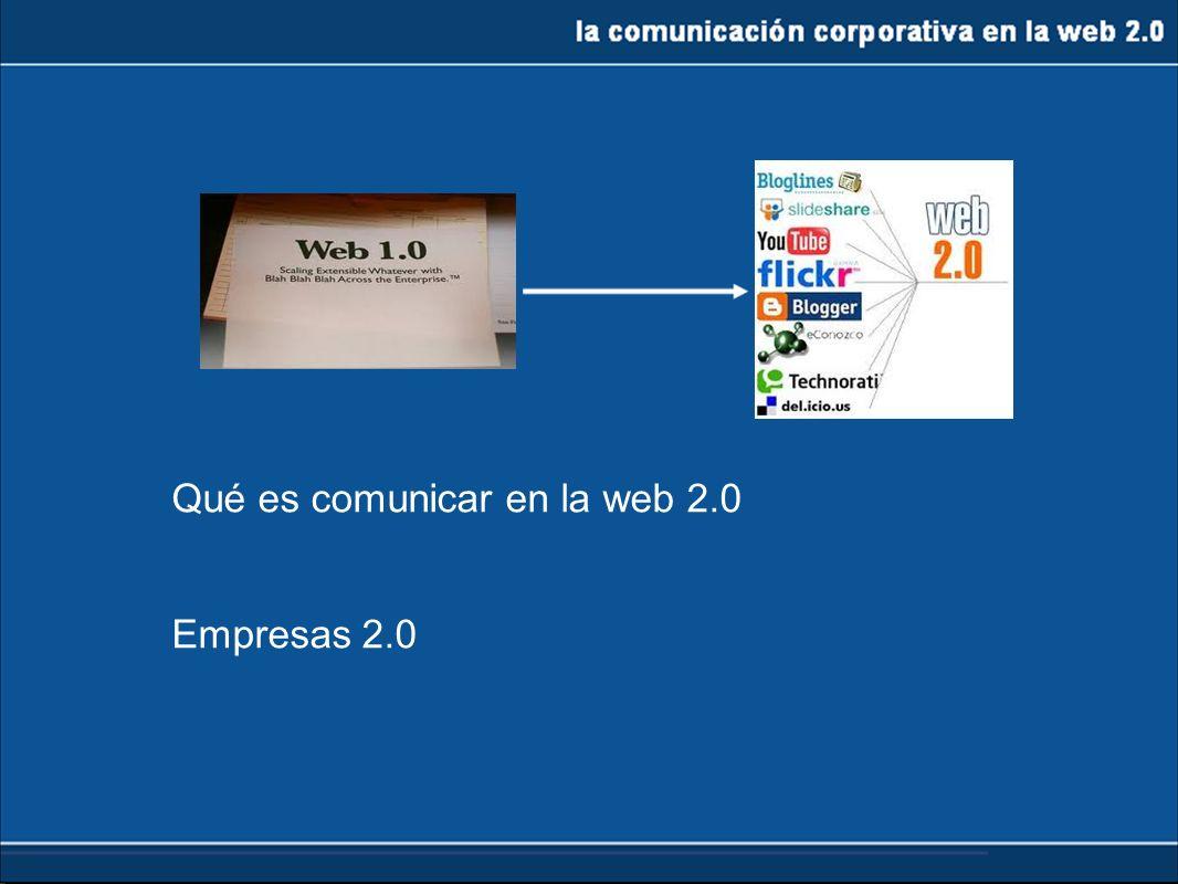 la comunicación corporativa en la web 2.0 De la web1.0 a la 2.0 Usuario: o se rebela/ interpreta el mensaje o crea sus propios contenidos o los comparte y crea una COMUNIDAD Mensaje controlado sociedad Empresa Fin de la comunicación unidireccional