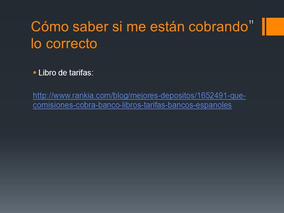 Cómo saber si me están cobrando lo correcto Libro de tarifas: http://www.rankia.com/blog/mejores-depositos/1652491-que- comisiones-cobra-banco-libros-