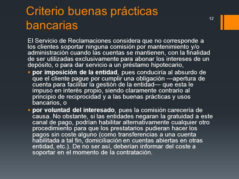 Criterio buenas prácticas bancarias El Servicio de Reclamaciones considera que no corresponde a los clientes soportar ninguna comisión por mantenimien