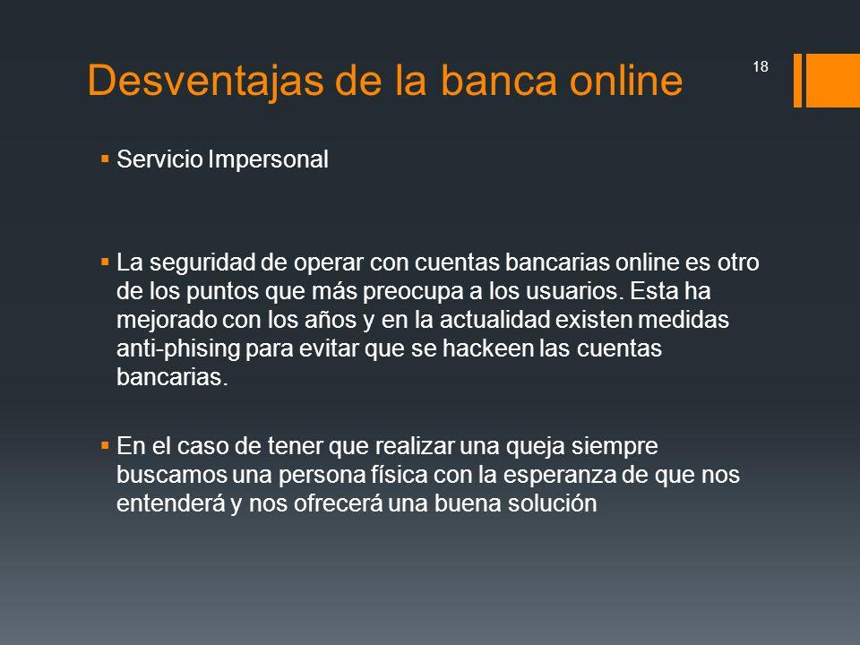 Desventajas de la banca online Servicio Impersonal La seguridad de operar con cuentas bancarias online es otro de los puntos que más preocupa a los us
