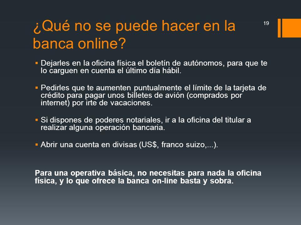 ¿Qué no se puede hacer en la banca online? Dejarles en la oficina física el boletín de autónomos, para que te lo carguen en cuenta el último día hábil
