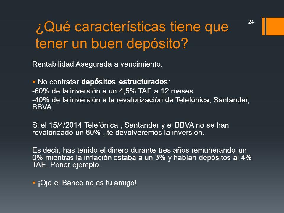 Rentabilidad Asegurada a vencimiento. No contratar depósitos estructurados: -60% de la inversión a un 4,5% TAE a 12 meses -40% de la inversión a la re