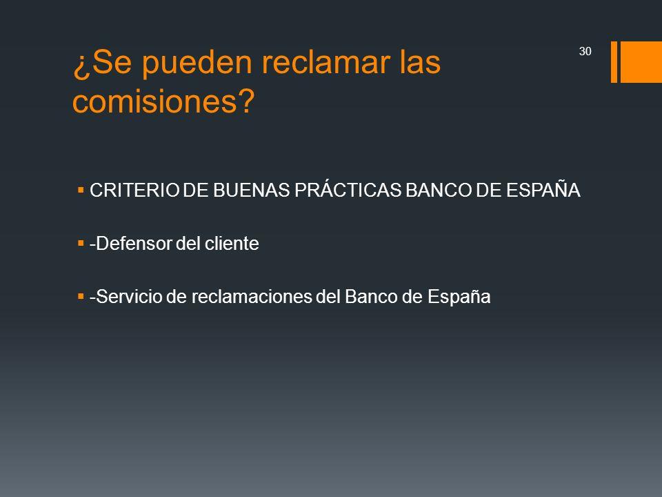¿Se pueden reclamar las comisiones? CRITERIO DE BUENAS PRÁCTICAS BANCO DE ESPAÑA -Defensor del cliente -Servicio de reclamaciones del Banco de España