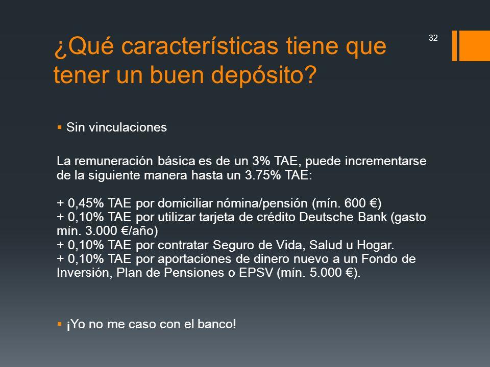 Sin vinculaciones La remuneración básica es de un 3% TAE, puede incrementarse de la siguiente manera hasta un 3.75% TAE: + 0,45% TAE por domiciliar nó