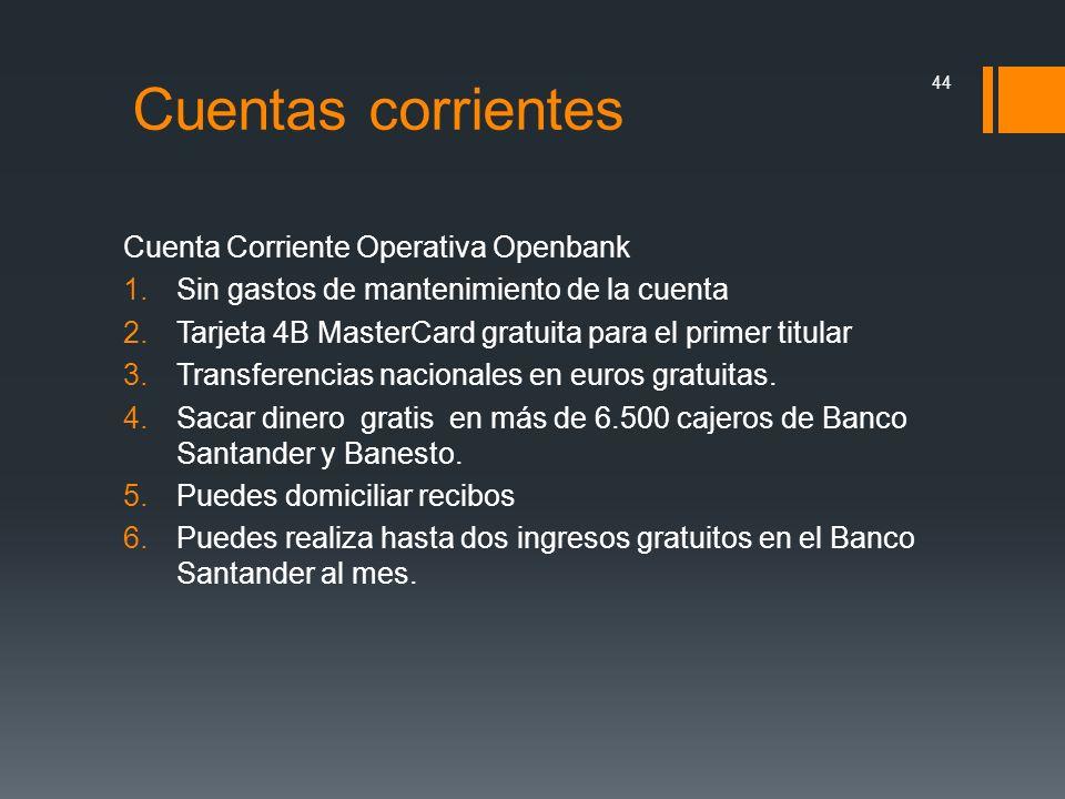 Cuentas corrientes Cuenta Corriente Operativa Openbank 1.Sin gastos de mantenimiento de la cuenta 2.Tarjeta 4B MasterCard gratuita para el primer titu