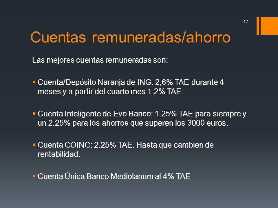 Cuentas remuneradas/ahorro Las mejores cuentas remuneradas son: Cuenta/Depósito Naranja de ING: 2,6% TAE durante 4 meses y a partir del cuarto mes 1,2