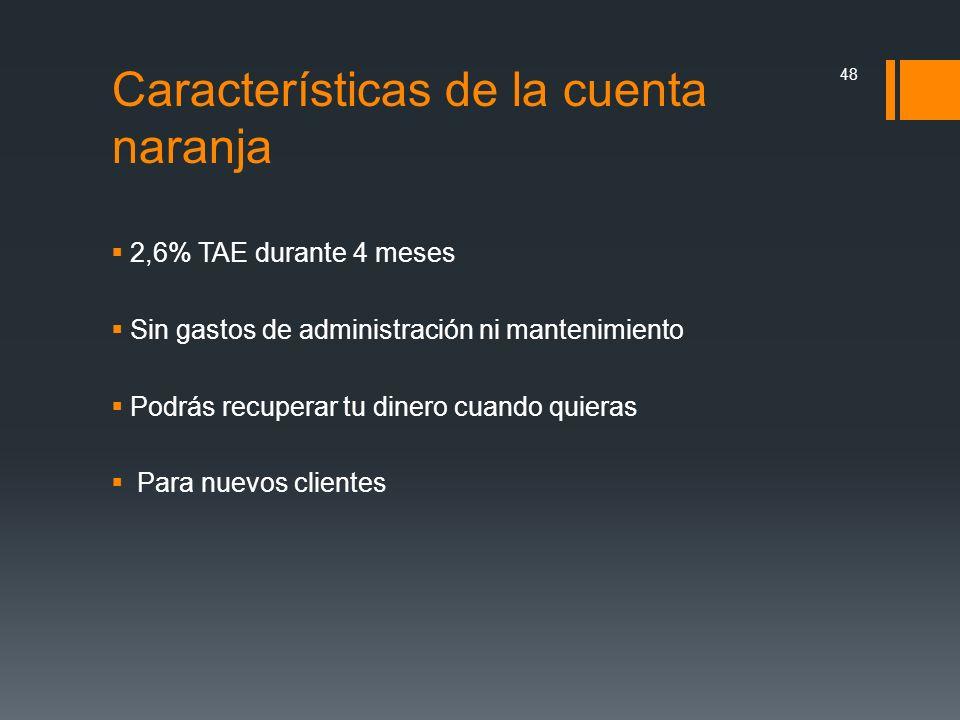 Características de la cuenta naranja 2,6% TAE durante 4 meses Sin gastos de administración ni mantenimiento Podrás recuperar tu dinero cuando quieras
