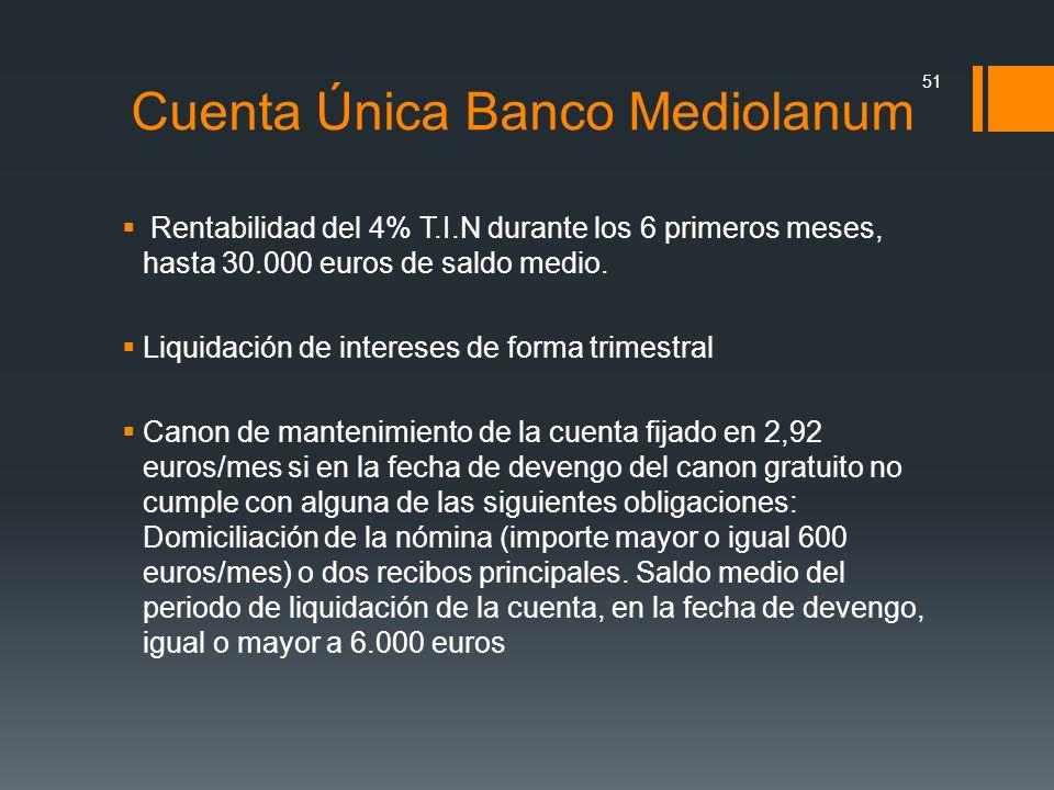 Cuenta Única Banco Mediolanum Rentabilidad del 4% T.I.N durante los 6 primeros meses, hasta 30.000 euros de saldo medio. Liquidación de intereses de f