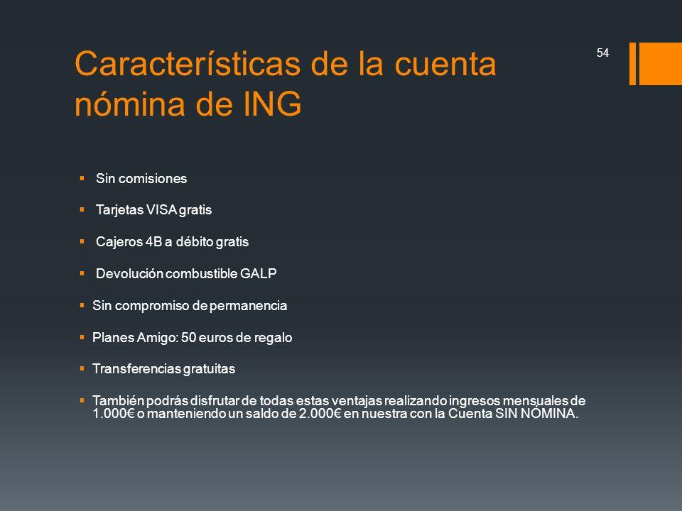 Características de la cuenta nómina de ING Sin comisiones Tarjetas VISA gratis Cajeros 4B a débito gratis Devolución combustible GALP Sin compromiso d