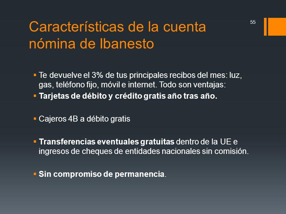 Características de la cuenta nómina de Ibanesto Te devuelve el 3% de tus principales recibos del mes: luz, gas, teléfono fijo, móvil e internet. Todo