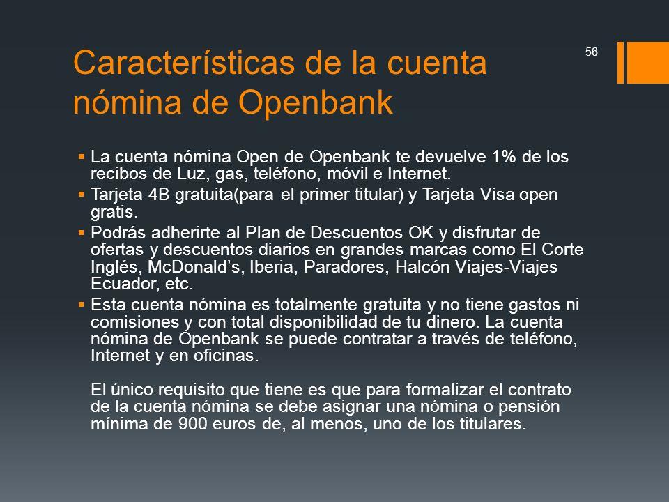 Características de la cuenta nómina de Openbank La cuenta nómina Open de Openbank te devuelve 1% de los recibos de Luz, gas, teléfono, móvil e Interne