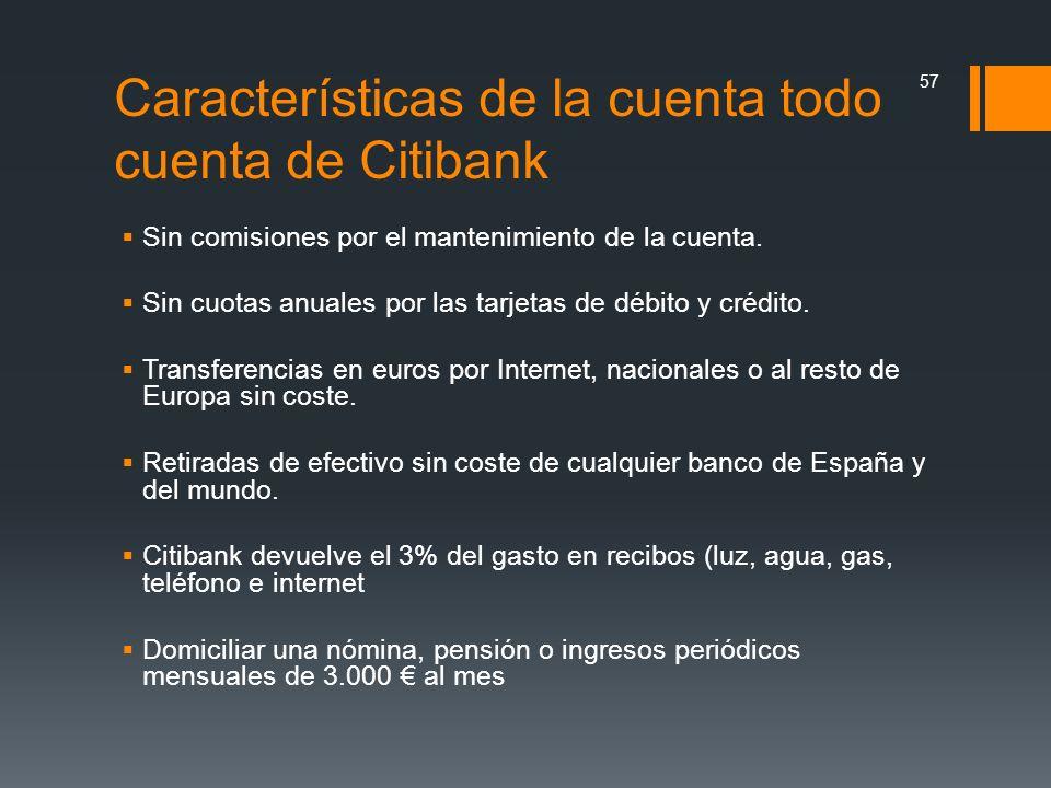Características de la cuenta todo cuenta de Citibank Sin comisiones por el mantenimiento de la cuenta. Sin cuotas anuales por las tarjetas de débito y