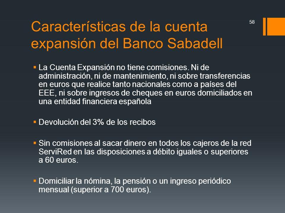 Características de la cuenta expansión del Banco Sabadell La Cuenta Expansión no tiene comisiones. Ni de administración, ni de mantenimiento, ni sobre