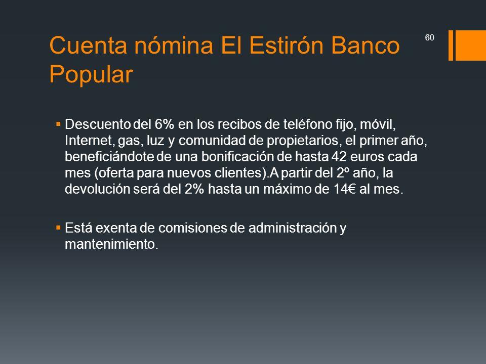 Cuenta nómina El Estirón Banco Popular Descuento del 6% en los recibos de teléfono fijo, móvil, Internet, gas, luz y comunidad de propietarios, el pri