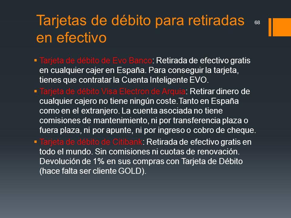 Tarjetas de débito para retiradas en efectivo Tarjeta de débito de Evo Banco: Retirada de efectivo gratis en cualquier cajer en España. Para conseguir