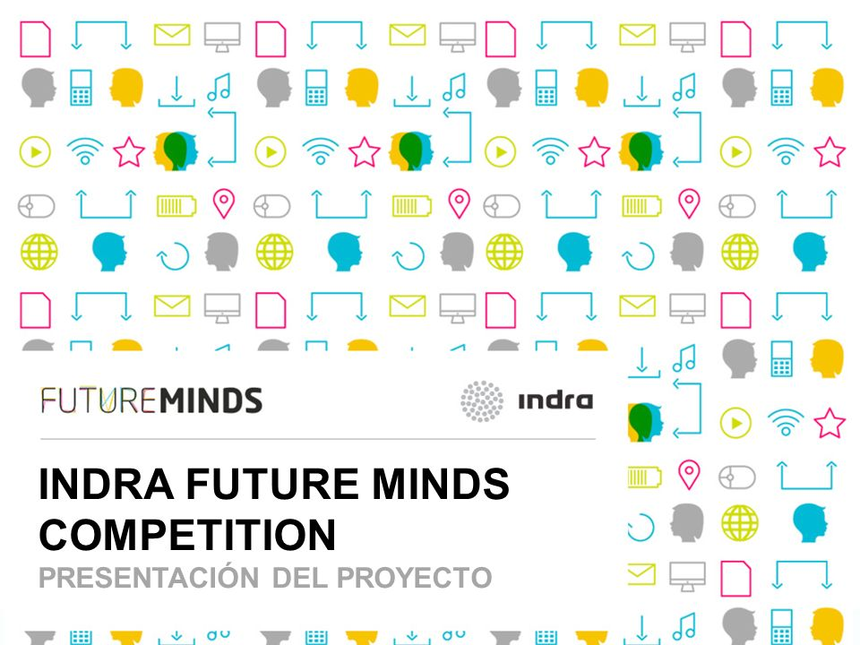 Future Minds 1 | INDRA FUTURE MINDS COMPETITION PRESENTACIÓN DEL PROYECTO