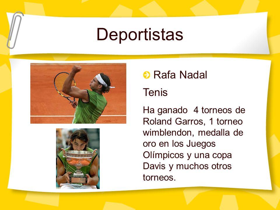 Deportistas Rafa Nadal Tenis Ha ganado 4 torneos de Roland Garros, 1 torneo wimblendon, medalla de oro en los Juegos Olímpicos y una copa Davis y muchos otros torneos.