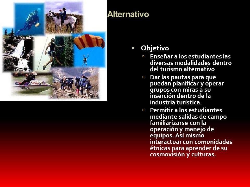 Turismo Alternativo Objetivo Enseñar a los estudiantes las diversas modalidades dentro del turismo alternativo Dar las pautas para que puedan planific