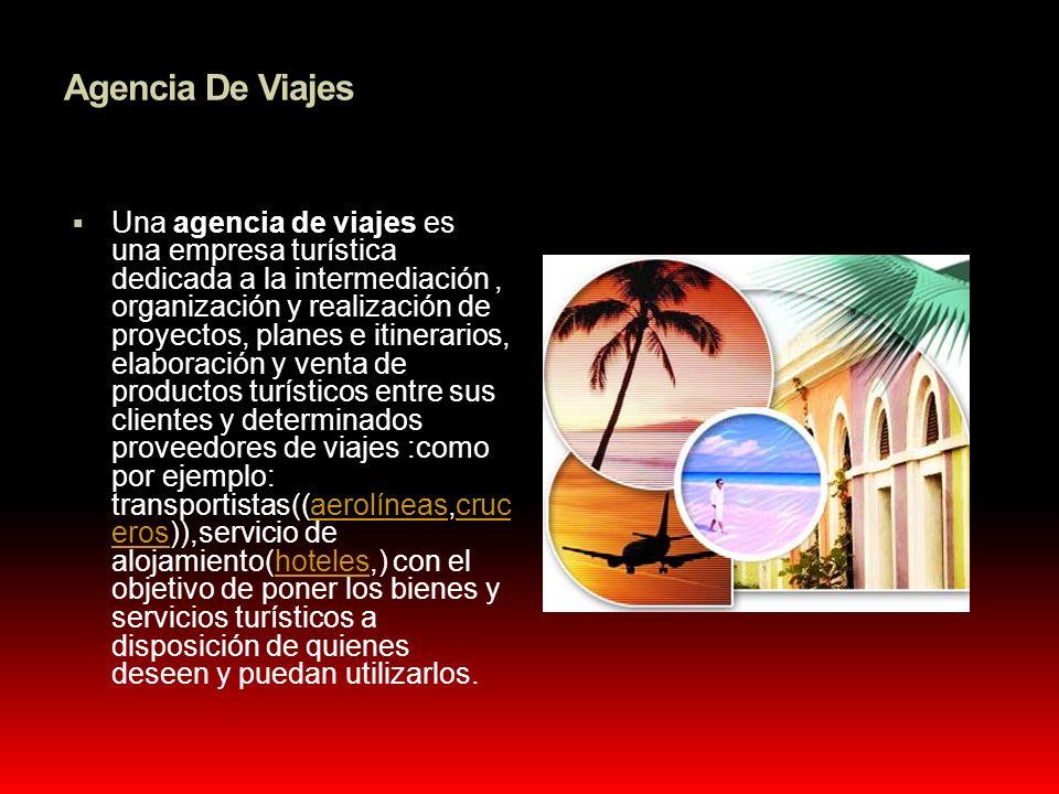 Agencia De Viajes Una agencia de viajes es una empresa turística dedicada a la intermediación, organización y realización de proyectos, planes e itine