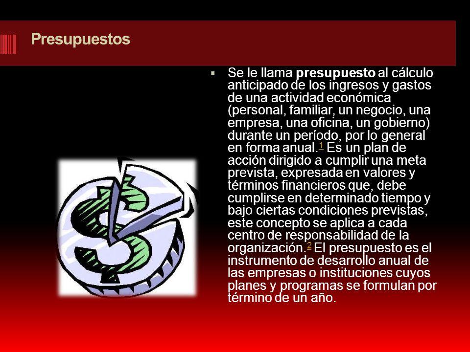 Presupuestos Se le llama presupuesto al cálculo anticipado de los ingresos y gastos de una actividad económica (personal, familiar, un negocio, una em