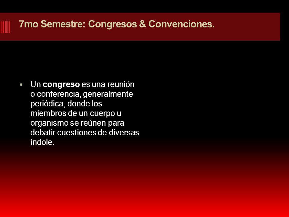 7mo Semestre: Congresos & Convenciones. Un congreso es una reunión o conferencia, generalmente periódica, donde los miembros de un cuerpo u organismo