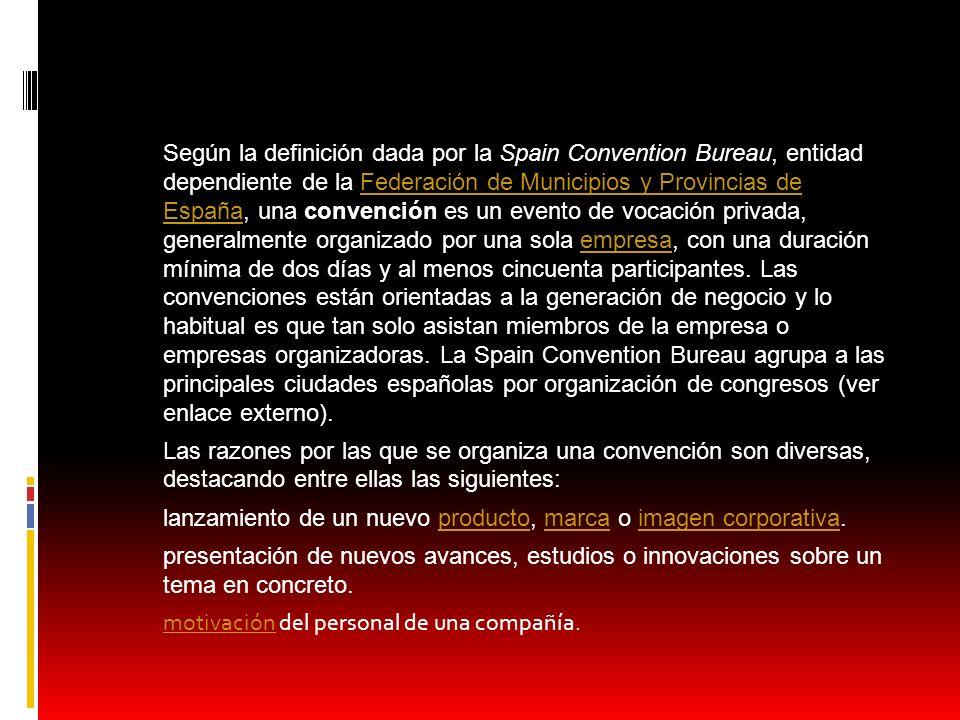 Según la definición dada por la Spain Convention Bureau, entidad dependiente de la Federación de Municipios y Provincias de España, una convención es