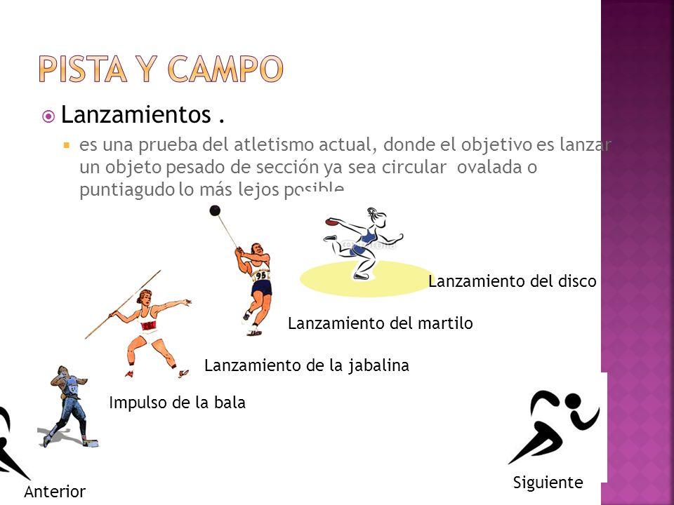 Lanzamientos. es una prueba del atletismo actual, donde el objetivo es lanzar un objeto pesado de sección ya sea circular ovalada o puntiagudo lo más