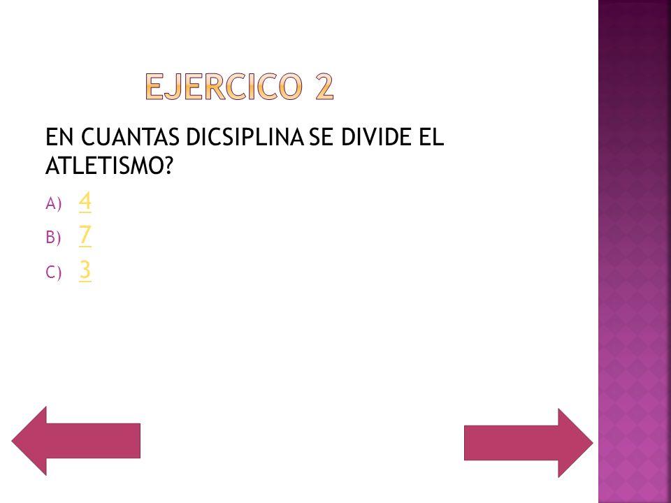 EN CUANTAS DICSIPLINA SE DIVIDE EL ATLETISMO? A) 4 4 B) 7 7 C) 3 3