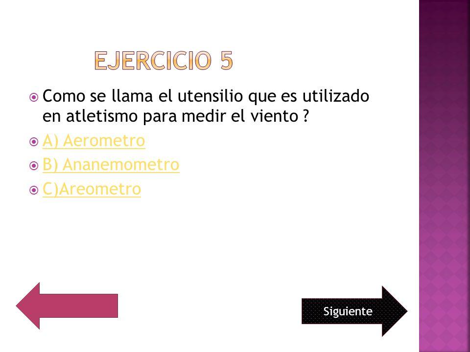 Como se llama el utensilio que es utilizado en atletismo para medir el viento ? A) Aerometro B) Ananemometro C)Areometro Siguiente