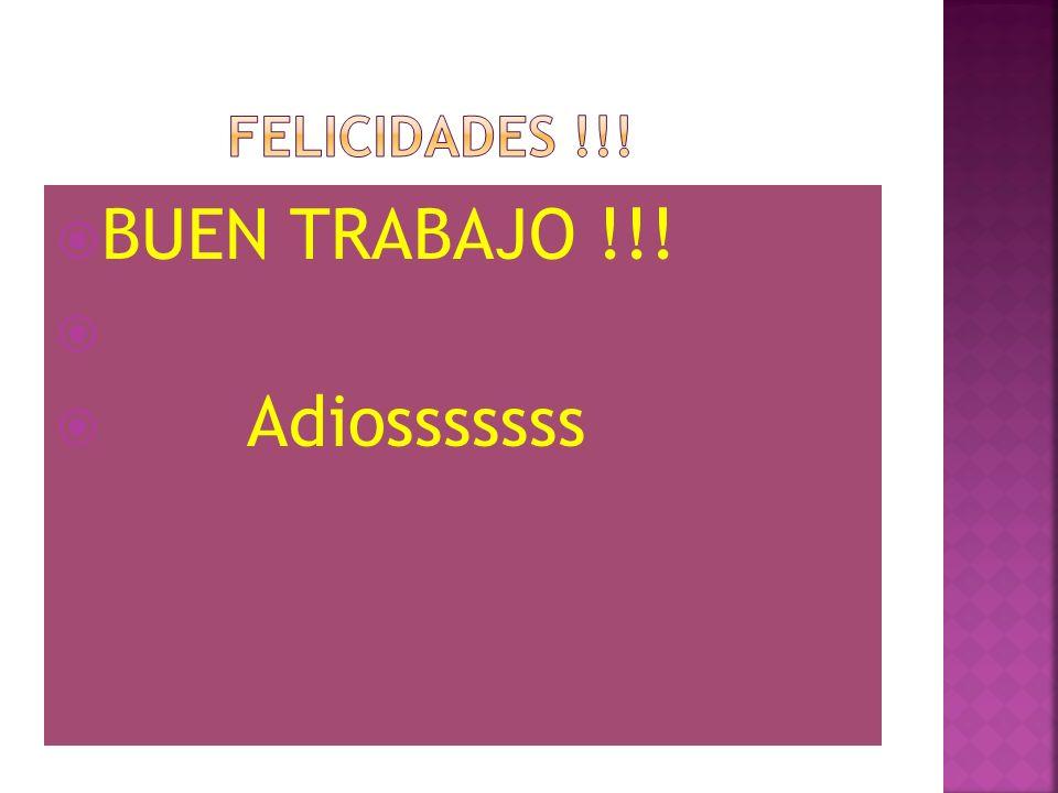 BUEN TRABAJO !!! Adiosssssss