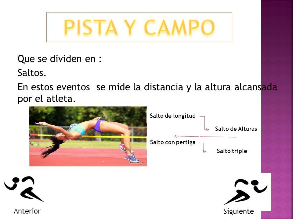 Que se dividen en : Saltos. En estos eventos se mide la distancia y la altura alcansada por el atleta. Salto de longitud Salto de Alturas Salto con pe