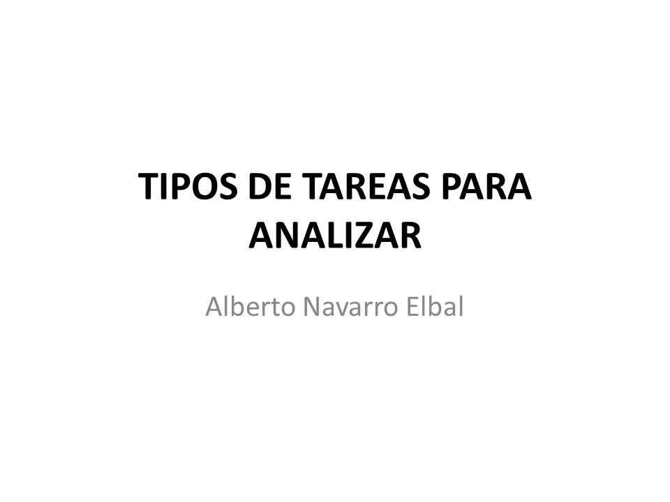TIPOS DE TAREAS PARA ANALIZAR Alberto Navarro Elbal