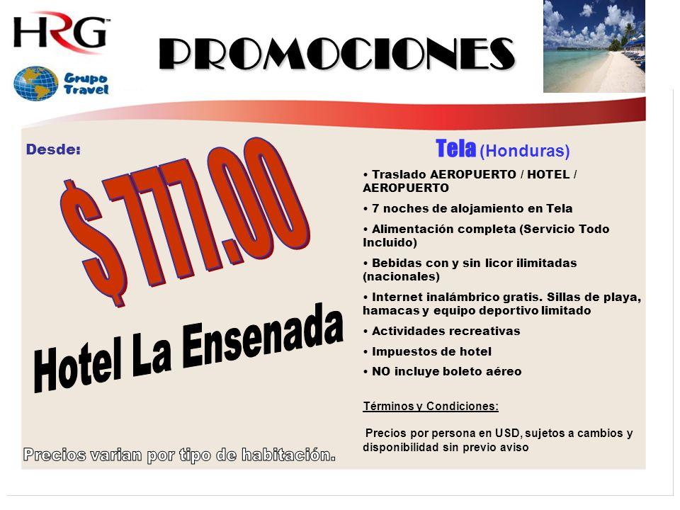 PROMOCIONES Tela (Honduras) Traslado AEROPUERTO / HOTEL / AEROPUERTO 7 noches de alojamiento en Tela Alimentación completa (Servicio Todo Incluido) Bebidas con y sin licor ilimitadas (nacionales) Internet inalámbrico gratis.