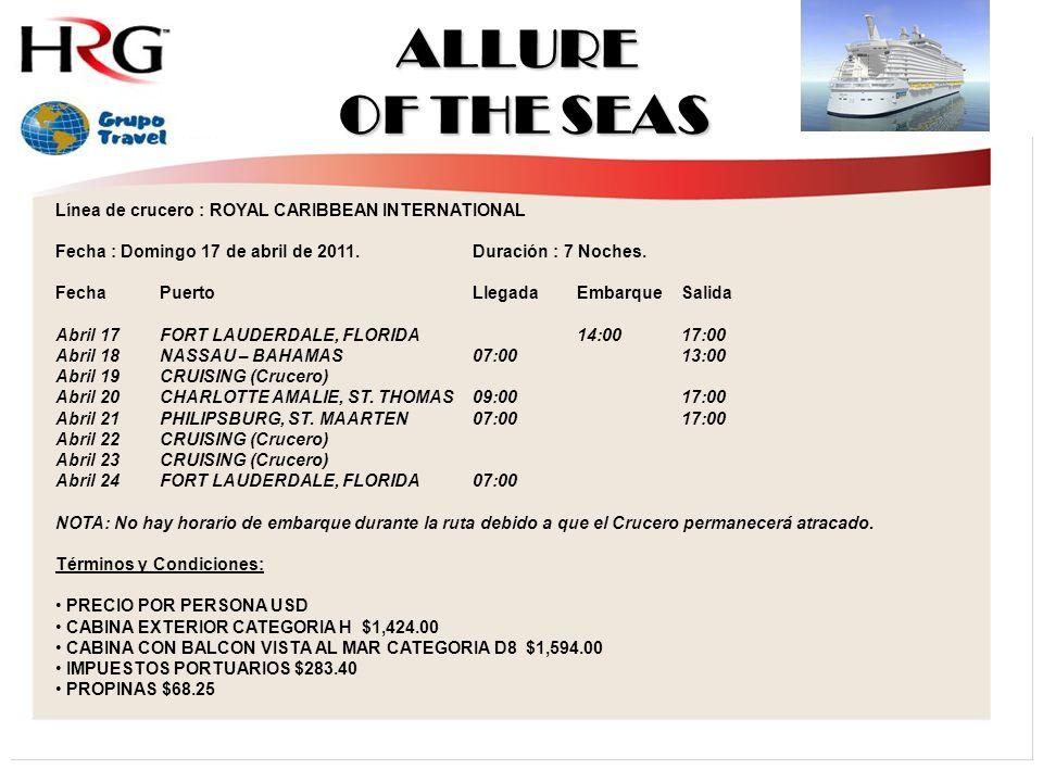 ALLURE OF THE SEAS Línea de crucero : ROYAL CARIBBEAN INTERNATIONAL Fecha : Domingo 17 de abril de 2011.Duración : 7 Noches.
