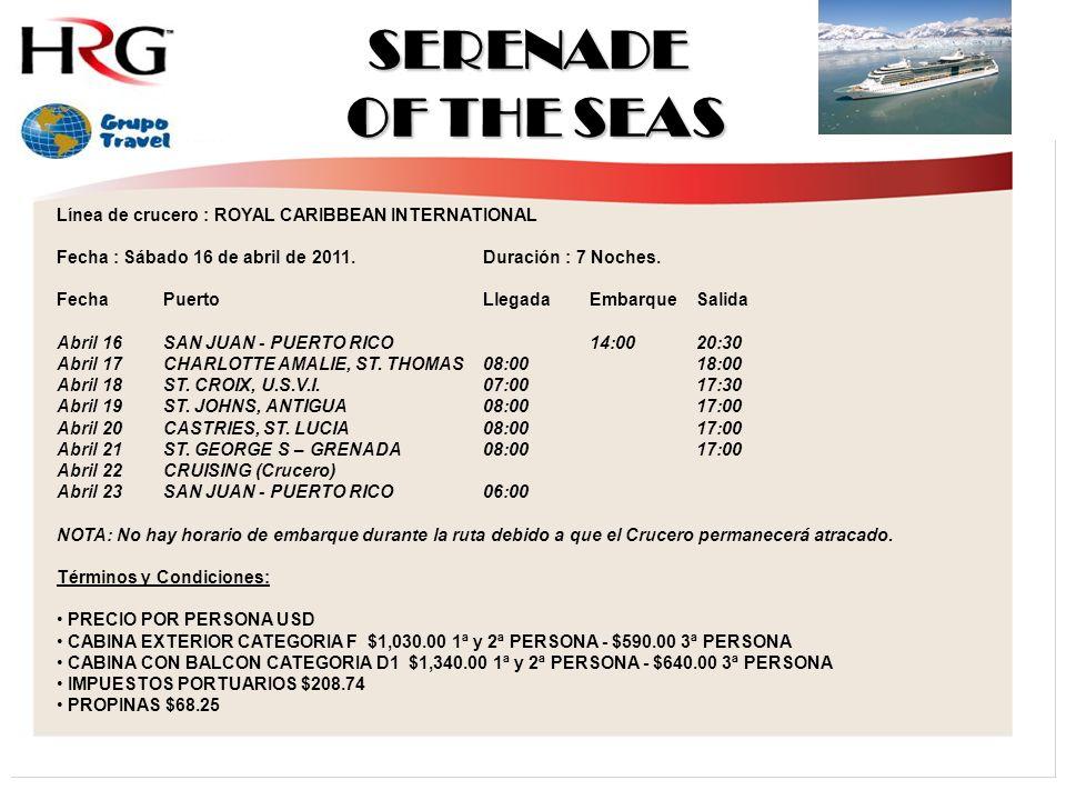 SERENADE OF THE SEAS Línea de crucero : ROYAL CARIBBEAN INTERNATIONAL Fecha : Sábado 16 de abril de 2011.Duración : 7 Noches.
