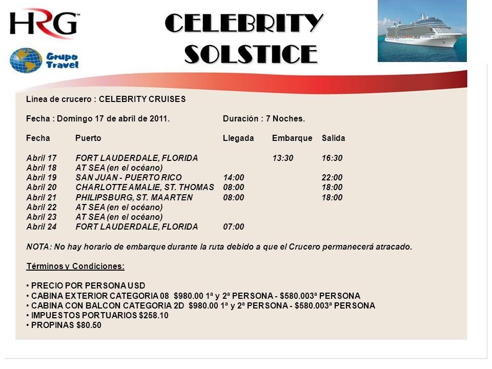 CELEBRITY SOLSTICE Línea de crucero : CELEBRITY CRUISES Fecha : Domingo 17 de abril de 2011.Duración : 7 Noches.